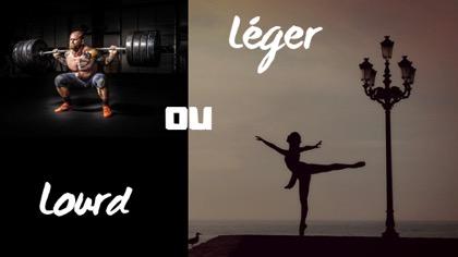 Lourd ou Léger ?